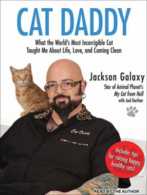 Cat Daddy: What the World's Most Incorrigible Cat Taught Me about Life, Love, and Coming Clean 9781452657615