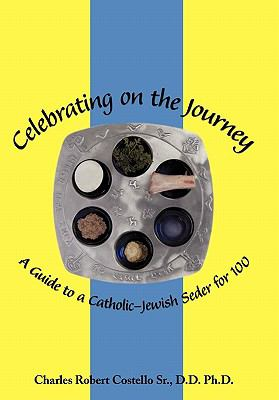 Celebrating on the Journey: A Guide to a Catholic-Jewish Seder for 100 9781456761141