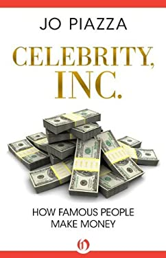 Celebrity, Inc.: How Famous People Make Money 9781453258194