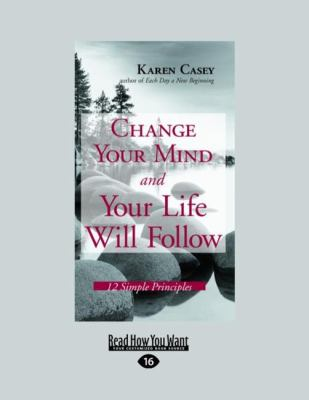 Change Your Mind and Your Life Will Follow: 12 Simple Principles (Easyread Large Edition) 9781458746139