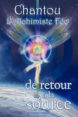 Chantou L'Alchimiste F E de Retour La Source 9781452538495