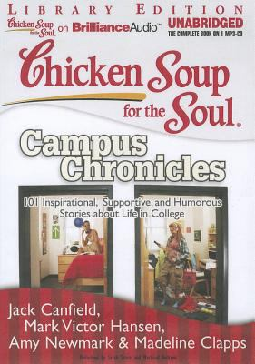 Chicken Soup for the Soul: Campus Chronicles: 101 Inspirational, Supportive, and Humorous Stories about Life in College 9781455812455