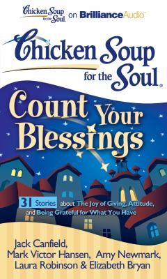 Chicken Soup for the Soul: Count Your Blessings - 31 Stories about the Joy of Giving, Attitude, and Being Grateful for What You Have 9781455803200