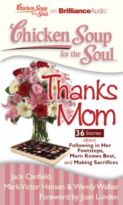 Chicken Soup for the Soul: Thanks Mom: 36 Stories about Following in Her Footsteps, Mom Knows Best, and Making Sacrifices 9781455804443