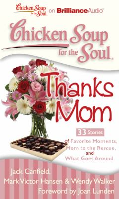 Chicken Soup for the Soul: Thanks Mom: 33 Stories of Favorite Moments, Mom to the Rescue, and What Goes Around 9781455804467