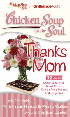 Chicken Soup for the Soul: Thanks Mom - 32 Stories about One of a Kind Moms, Gifts of the Heart, and Legacies 9781455804481