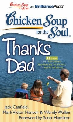 Chicken Soup for the Soul: Thanks Dad: 36 Stories about Life Lessons, How Dads Say