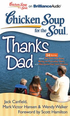 Chicken Soup for the Soul: Thanks Dad: 34 Stories about the Ties That Bind, Being an Everyday Hero, and Moments That Last Forever 9781455808854