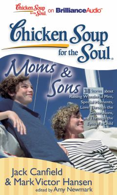 Chicken Soup for the Soul: Moms & Sons: 38 Stories about Raising Wonderful Men, Special Moments, Love Through the Generations, and Through the Eyes of 9781455808922