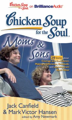 Chicken Soup for the Soul: Moms & Sons: 29 Stories about Courage and Persistence, Making a Difference, Gratitude, and Learning from Each Other 9781455808946