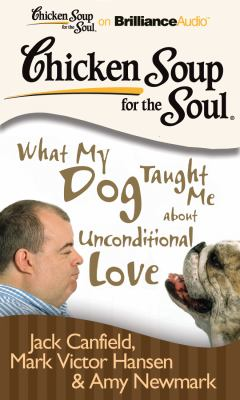 Chicken Soup for the Soul: What My Dog Taught Me about Unconditional Love 9781455811045