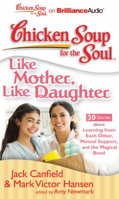 Chicken Soup for the Soul: Like Mother, Like Daughter: 30 Stories about Learning from Each Other, Mutual Support, and the Magical Bond 9781455804535