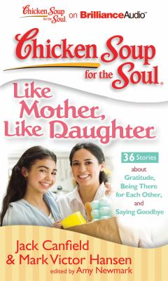Chicken Soup for the Soul: Like Mother, Like Daughter: 36 Stories about Gratitude, Being There for Each Other, and Saying Goodbye 9781455804559