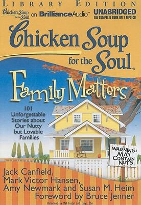 Chicken Soup for the Soul: Family Matters: 101 Unforgettable Stories about Our Nutty But Lovable Families 9781455812257