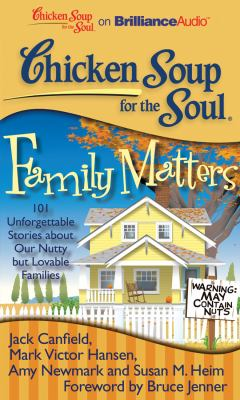 Chicken Soup for the Soul: Family Matters: 101 Unforgettable Stories about Our Nutty But Lovable Families 9781455891382