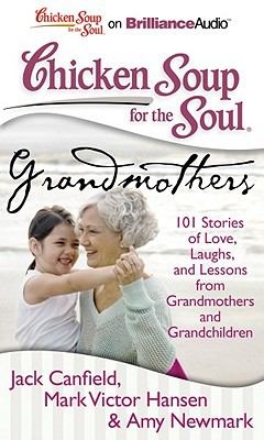 Chicken Soup for the Soul: Grandmothers: 101 Stories of Love, Laughs, and Lessons from Grandmothers and Grandchildren 9781455815579
