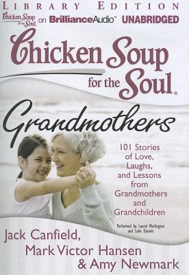 Chicken Soup for the Soul: Grandmothers: 101 Stories of Love, Laughs, and Lessons from Grandmothers and Grandchildren 9781455815593