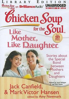 Chicken Soup for the Soul: Like Mother, Like Daughter: Stories about the Special Bond Between Mothers and Daughters 9781455804504