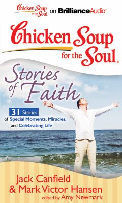 Chicken Soup for the Soul: Stories of Faith: 31 Stories of Special Moments, Miracles, and Celebrating Life 9781455803316
