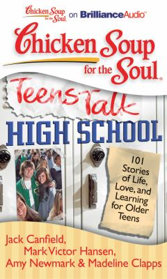 Chicken Soup for the Soul: Teens Talk High School: 101 Stories of Life, Love, and Learning for Older Teens 9781455891405