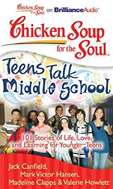 Chicken Soup for the Soul: Teens Talk Middle School: 101 Stories of Life, Love, and Learning for Younger Teens 9781455891429