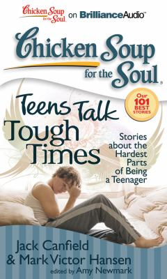 Chicken Soup for the Soul: Teens Talk Tough Times: Stories about the Hardest Parts of Being a Teenager 9781455815548