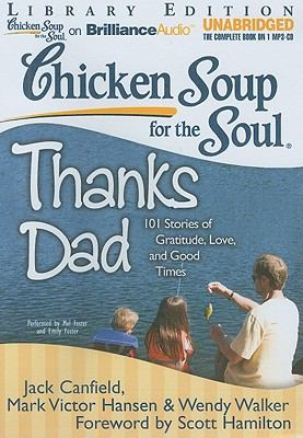 Chicken Soup for the Soul: Thanks Dad: 101 Stories of Gratitude, Love, and Good Times 9781455808793