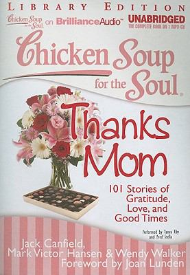 Chicken Soup for the Soul: Thanks Mom: 101 Stories of Gratitude, Love, and Good Times 9781455804412