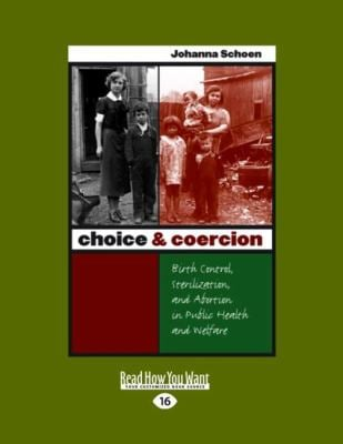 Choice & Coercion: Birth Control, Sterilization, and Abortion in Public Health and Welfare (Large Print 16pt) 9781458731487