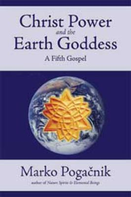 Christ Power and the Earth Goddess: A Fifth Gospel (Large Print 16pt)
