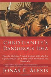 Christianity's Dangerous Idea: How the Christian Principle & Spirit Offer the Best Explanation for Life & Why Other Alternatives F 6796344