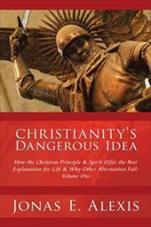 Christianity's Dangerous Idea: How the Christian Principle & Spirit Offer the Best Explanation for Life & Why Other Alternatives F 6796345