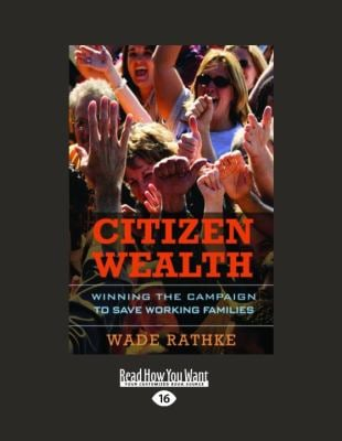 Citizen Wealth: Winning the Campaign to Save Working Families 9781458777508