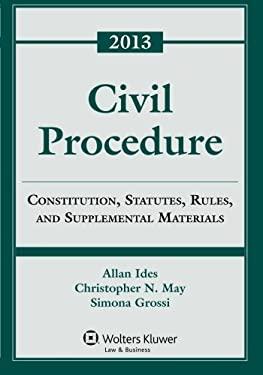 Civil Procedure: Rules Statutes & Cases 2013 Supplement