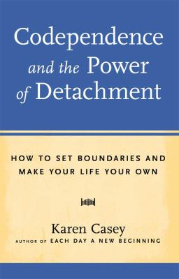 Codependence and the Power of Detachment: How to Set Boundaries and Make Your Life Your Own (Large Print 16pt) 9781459616721