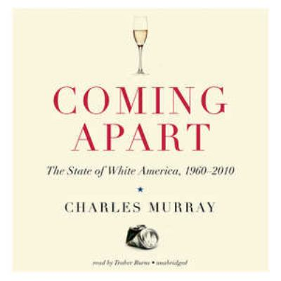 Coming Apart: The State of White America, 1960-2010 9781455161751