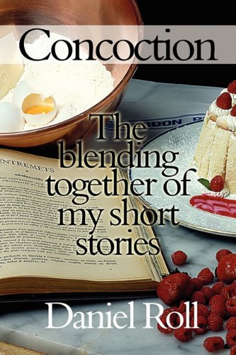 Concoction: The Blending Together of My Short Stories 9781451216844