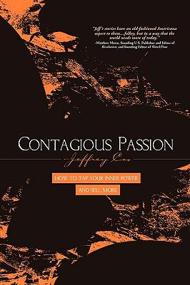 Contagious Passion: How to Tap Your Inner Power and Sell More - Cox, Jeffrey R.