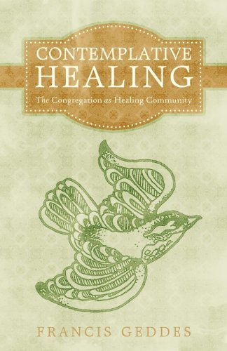 Contemplative Healing: The Congregation as Healing Community 9781450283441