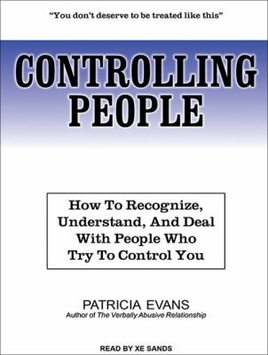 Controlling People: How to Recognize, Understand, and Deal with People Who Try to Control You 9781452608549