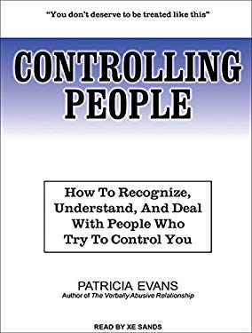 Controlling People: How to Recognize, Understand, and Deal with People Who Try to Control You