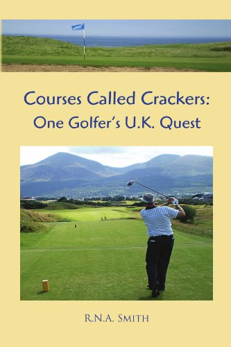 Courses Called Crackers: One Golfer's U.K. Quest 9781453536582