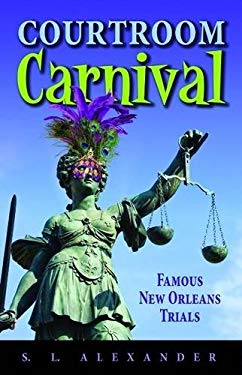Courtroom Carnival: Famous New Orleans Trials 9781455614981