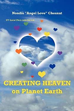 Creating Heaven on Planet Earth 9781452546063