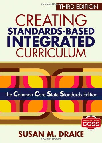 Creating Standards-Based Integrated Curriculum: The Common Core State Standards Edition 9781452218809