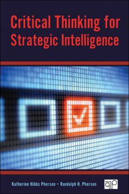 Critical Thinking for Strategic Intelligence 9781452226675
