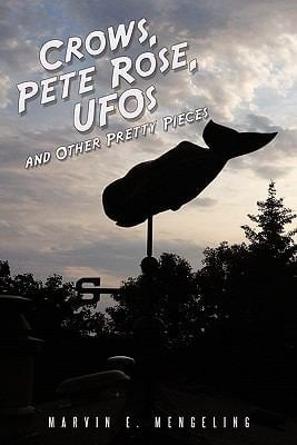Crows, Pete Rose, UFOs: And Other Pretty Pieces 9781456760953