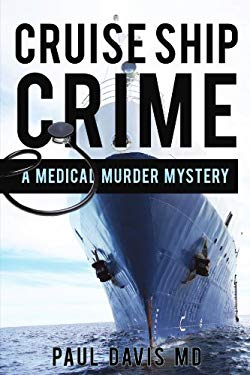 Cruise Ship Crime: A Medical Murder Mystery 9781450212274