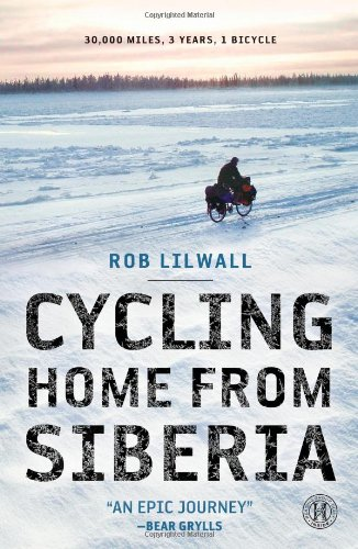 Cycling Home from Siberia: 30,000 Miles, 3 Years, 1 Bicycle 9781451607864