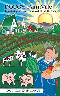 Doug's Farmville[ Top Stratigies, Tips, Tricks and Helpfull Hints
